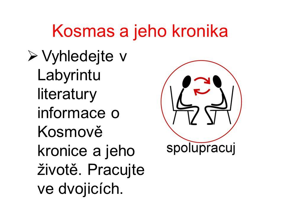 Kosmas a jeho kronika Vyhledejte v Labyrintu literatury informace o Kosmově kronice a jeho životě.