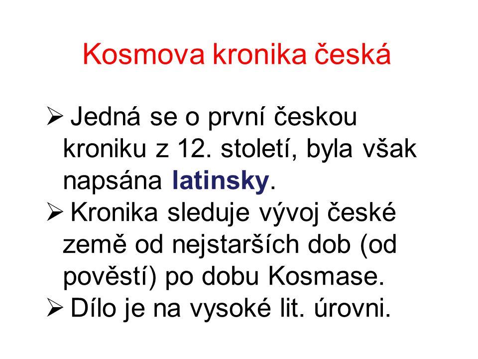 Kosmova kronika česká Jedná se o první českou kroniku z 12. století, byla však napsána latinsky.