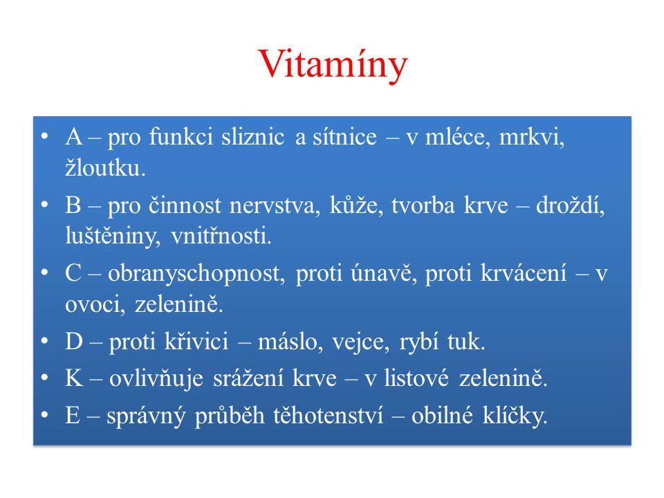 Vitamíny A – pro funkci sliznic a sítnice – v mléce, mrkvi, žloutku.