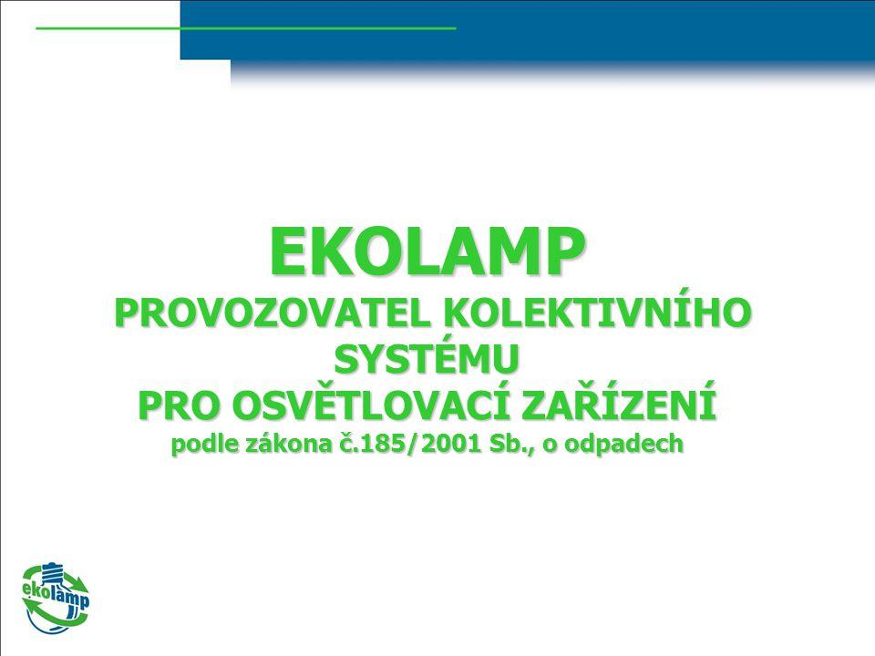 EKOLAMP PROVOZOVATEL KOLEKTIVNÍHO SYSTÉMU PRO OSVĚTLOVACÍ ZAŘÍZENÍ podle zákona č.185/2001 Sb., o odpadech