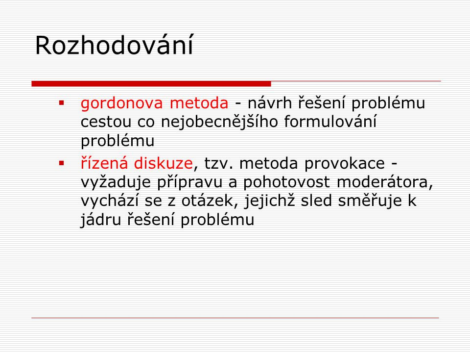Rozhodování gordonova metoda - návrh řešení problému cestou co nejobecnějšího formulování problému.