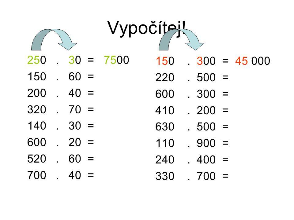 Vypočítej! 250 . 30 = 7500. 150 . 60 = 200 . 40 = 320 . 70 = 140 . 30 =