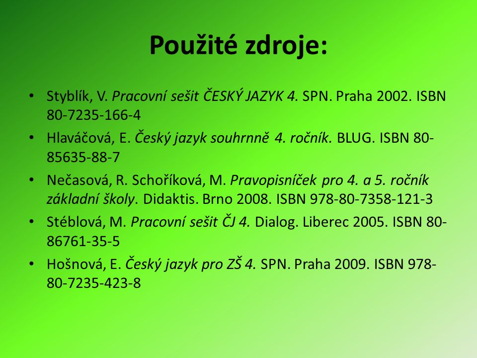 Použité zdroje: Styblík, V. Pracovní sešit ČESKÝ JAZYK 4. SPN. Praha 2002. ISBN 80-7235-166-4.