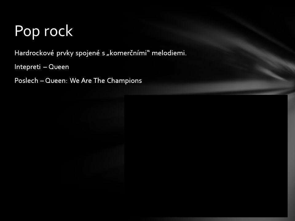 """Pop rock Hardrockové prvky spojené s """"komerčními melodiemi."""