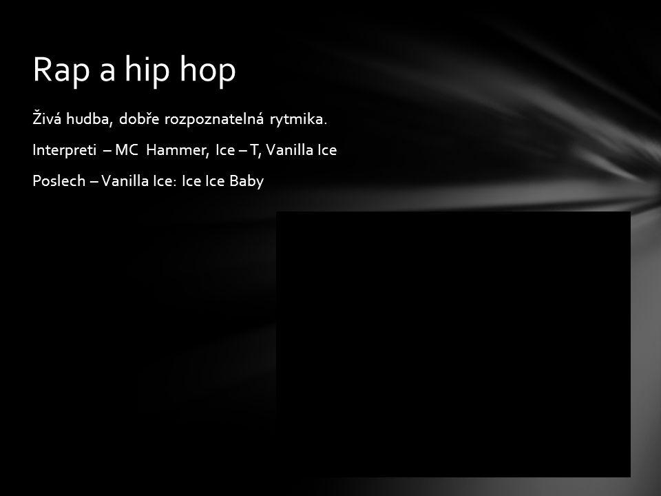 Rap a hip hop Živá hudba, dobře rozpoznatelná rytmika.