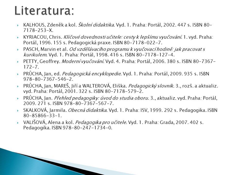 Literatura: Kalhous, Zdeněk a kol. Školní didaktika. Vyd. 1. Praha: Portál, 2002. 447 s. ISBN 80- 7178-253-X.