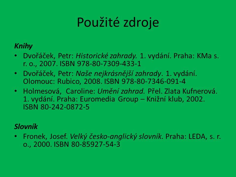 Použité zdroje Knihy. Dvořáček, Petr: Historické zahrady. 1. vydání. Praha: KMa s. r. o., 2007. ISBN 978-80-7309-433-1.