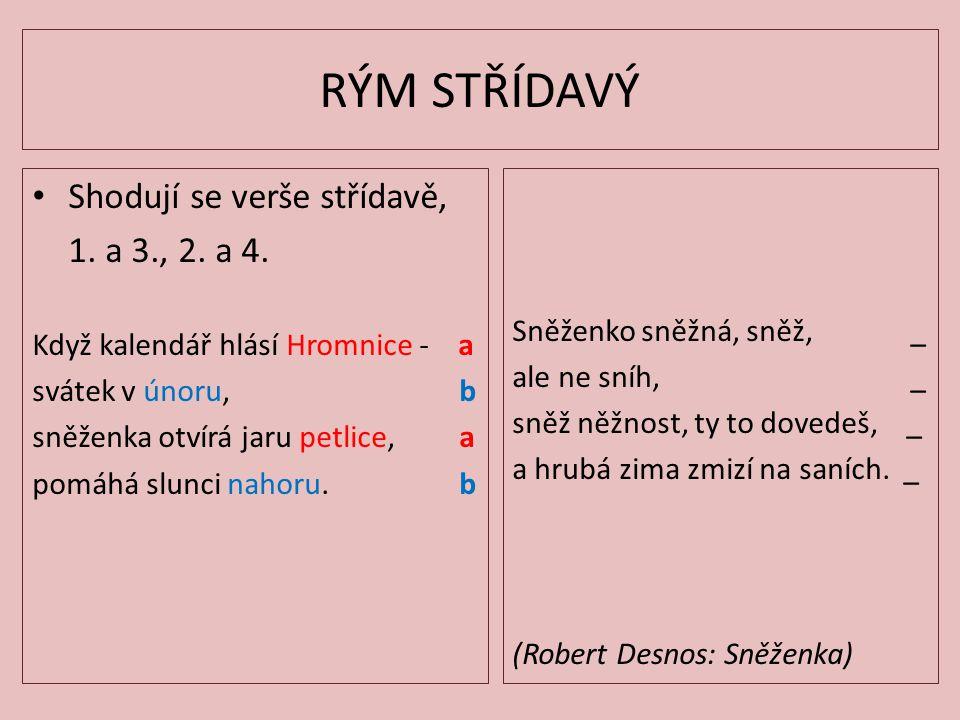 RÝM STŘÍDAVÝ Shodují se verše střídavě, 1. a 3., 2. a 4.