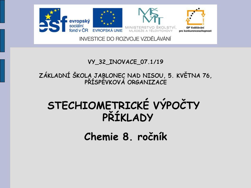 STECHIOMETRICKÉ VÝPOČTY PŘÍKLADY Chemie 8. ročník