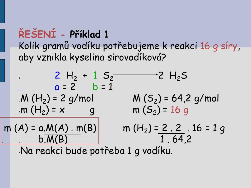 ŘEŠENÍ - Příklad 1 Kolik gramů vodíku potřebujeme k reakci 16 g síry, aby vznikla kyselina sirovodíková