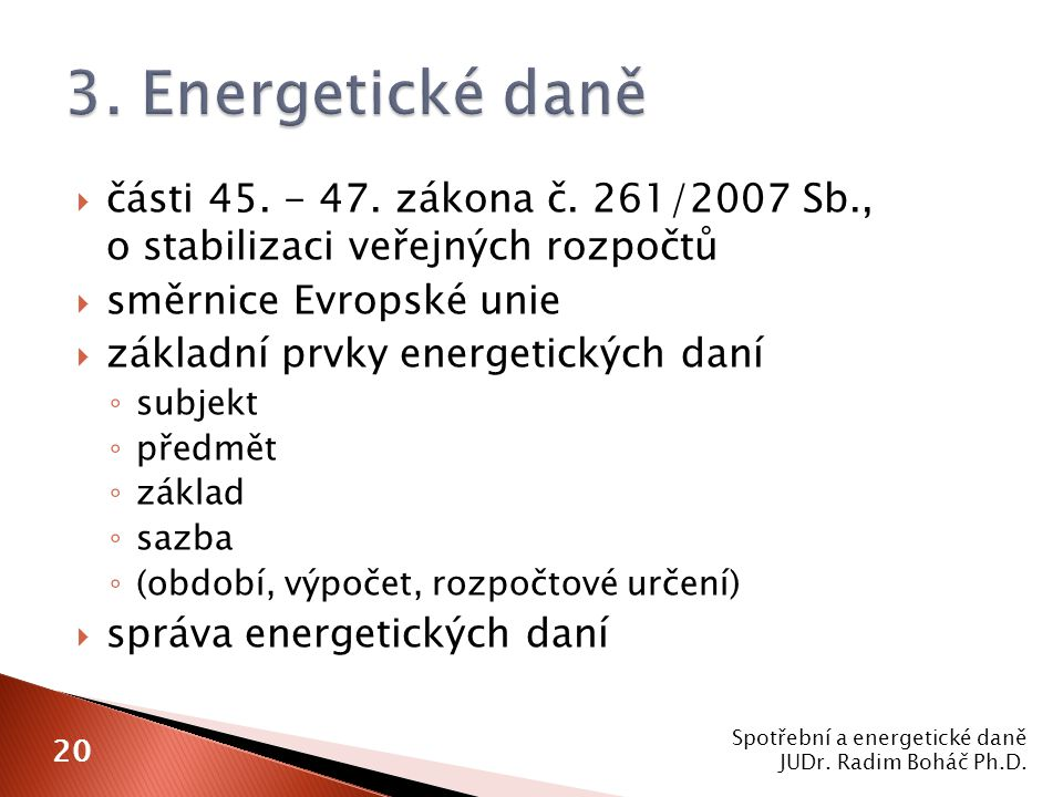 3. Energetické daně části 45. - 47. zákona č. 261/2007 Sb., o stabilizaci veřejných rozpočtů. směrnice Evropské unie.