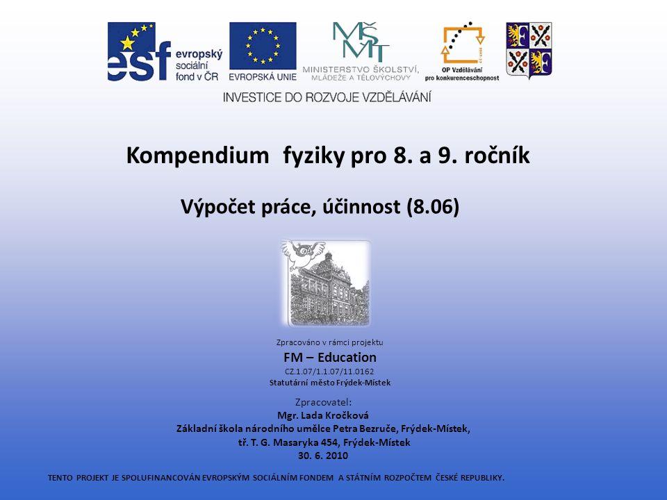 Kompendium fyziky pro 8. a 9. ročník Výpočet práce, účinnost (8.06)