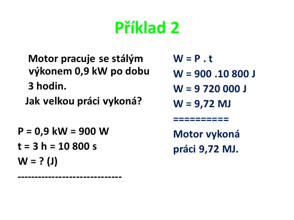 Příklad 2 Motor pracuje se stálým výkonem 0,9 kW po dobu 3 hodin.