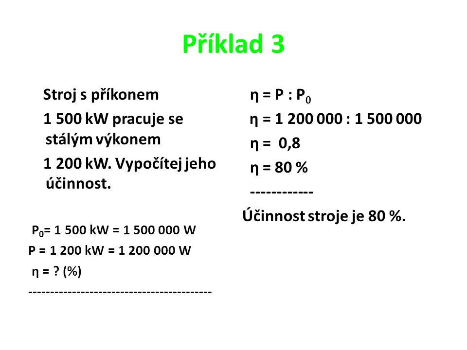 Příklad 3 Stroj s příkonem 1 500 kW pracuje se stálým výkonem