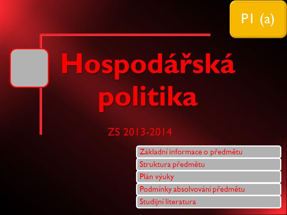 Hospodářská politika P1 (a) ZS 2013-2014 Podmínky absolvování předmětu