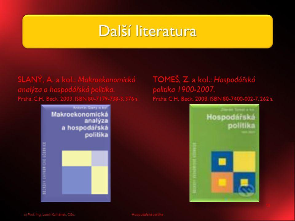 Další literatura SLANÝ, A. a kol.: Makroekonomická analýza a hospodářská politika. Praha: C.H. Beck, 2003. ISBN 80-7179-738-3. 376 s.