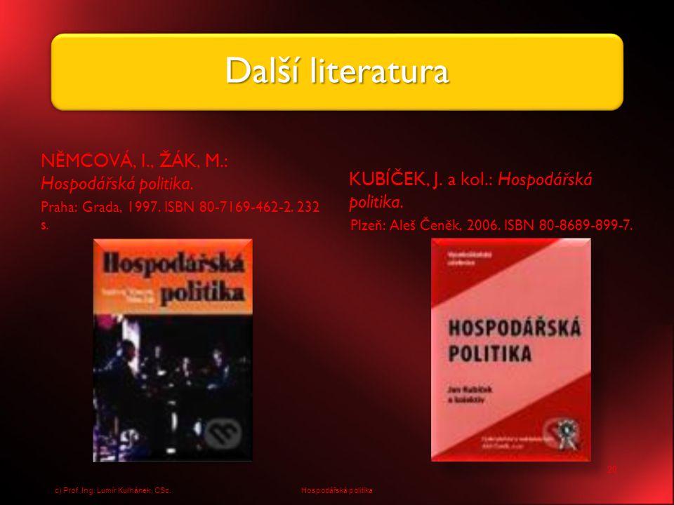 Další literatura NĚMCOVÁ, I., ŽÁK, M.: Hospodářská politika.