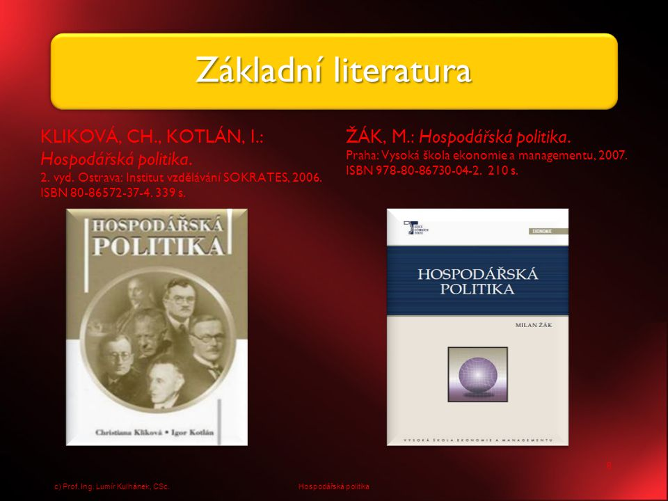 Základní literatura KLIKOVÁ, CH., KOTLÁN, I.: Hospodářská politika.