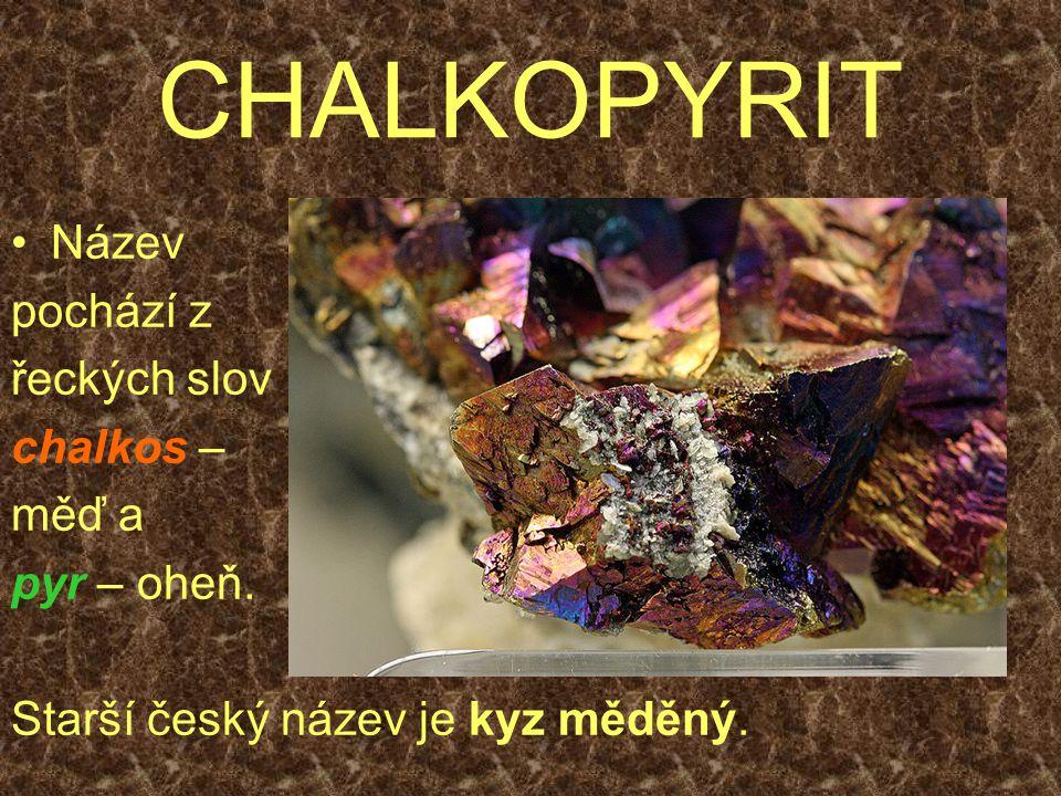 CHALKOPYRIT Název pochází z řeckých slov chalkos – měď a pyr – oheň.