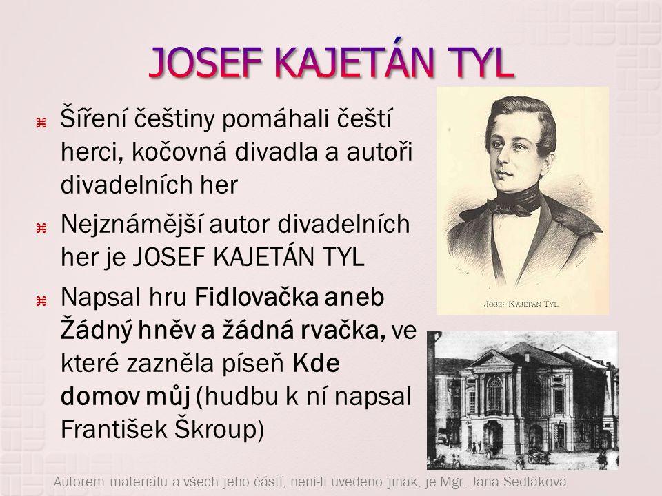 JOSEF KAJETÁN TYL Šíření češtiny pomáhali čeští herci, kočovná divadla a autoři divadelních her.