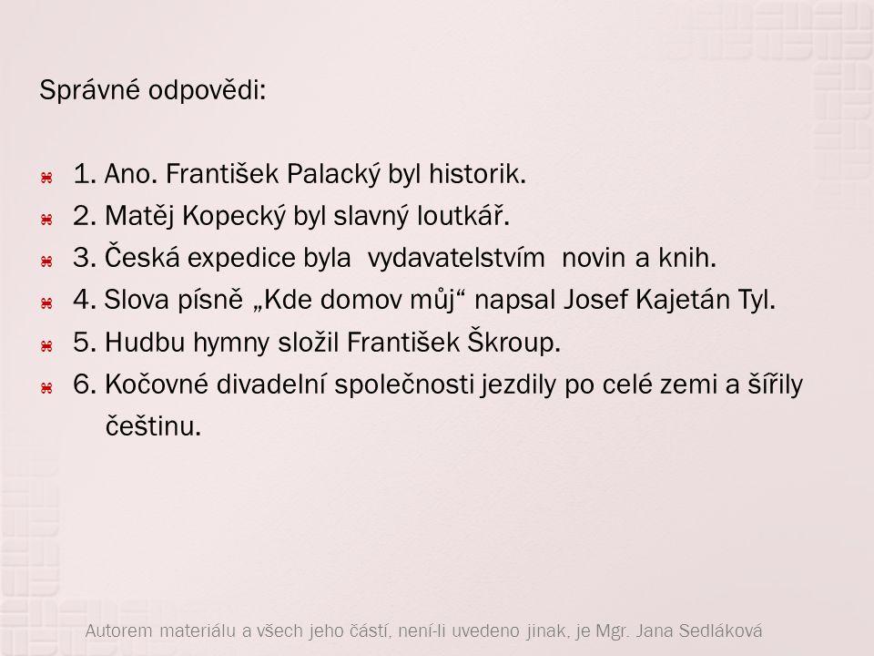 1. Ano. František Palacký byl historik.