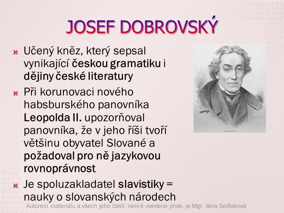JOSEF DOBROVSKÝ Učený kněz, který sepsal vynikající českou gramatiku i dějiny české literatury.