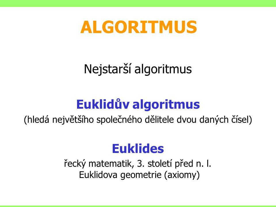 ALGORITMUS Nejstarší algoritmus Euklidův algoritmus Euklides