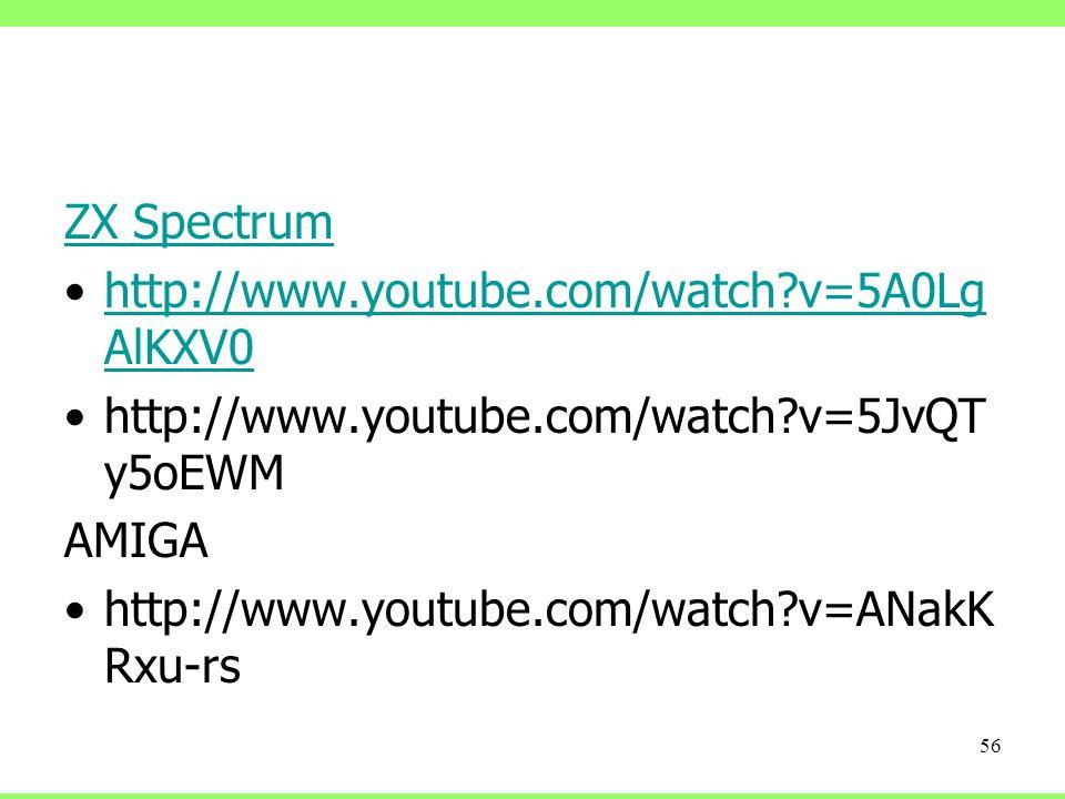 ZX Spectrum http://www.youtube.com/watch v=5A0LgAlKXV0. http://www.youtube.com/watch v=5JvQTy5oEWM.