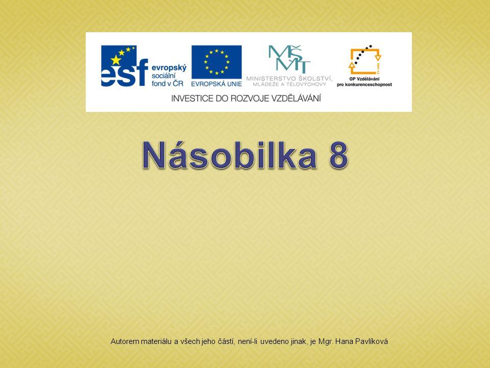 Násobilka 8 Autorem materiálu a všech jeho částí, není-li uvedeno jinak, je Mgr. Hana Pavlíková