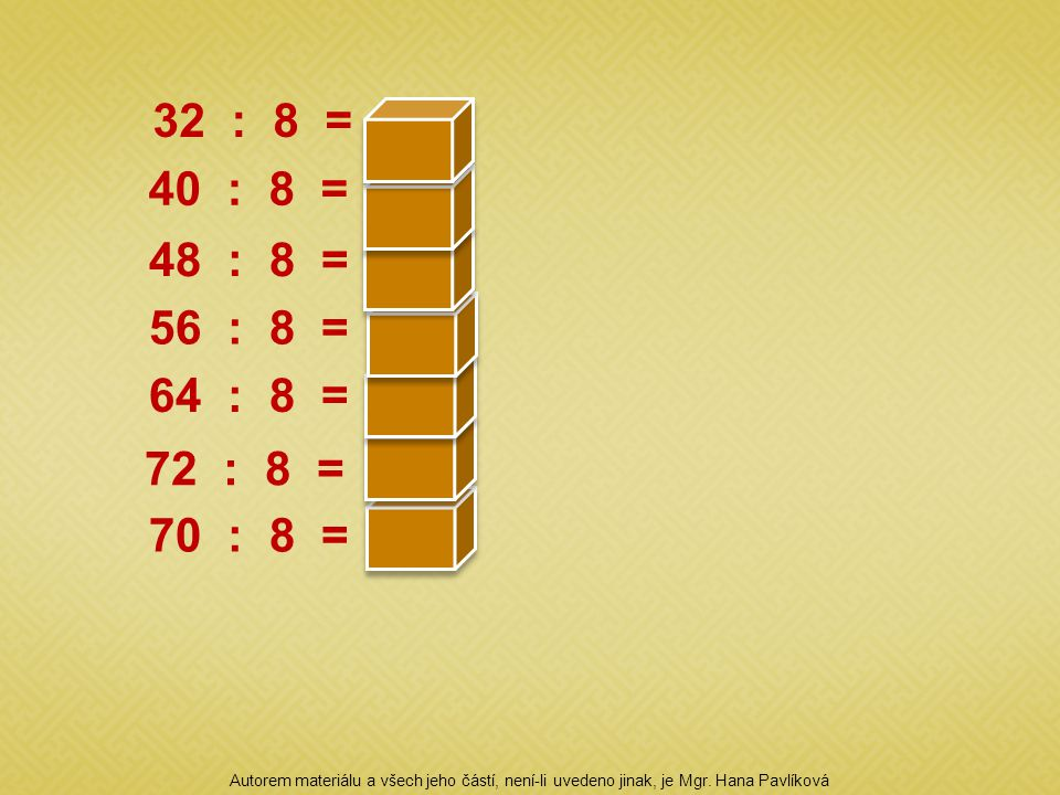 32 : 8 = 4 40 : 8 = 5. 48 : 8 = 6. 56 : 8 = 7. 64 : 8 = 8. 72 : 8 = 9. 70 : 8 = 10.