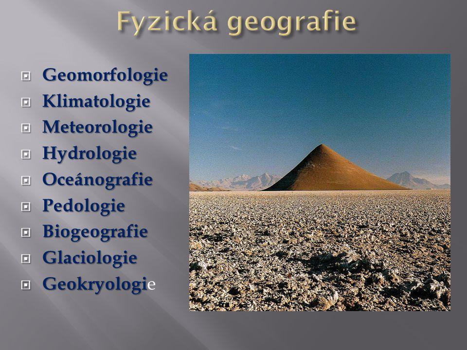 Fyzická geografie Geomorfologie Klimatologie Meteorologie Hydrologie