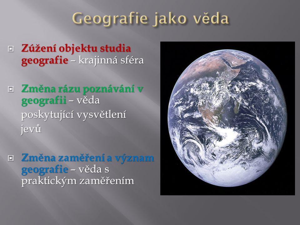 Geografie jako věda Zúžení objektu studia geografie – krajinná sféra