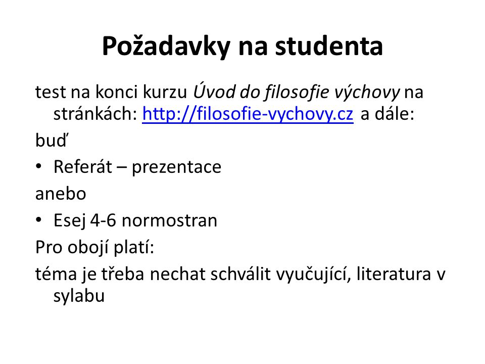 Požadavky na studenta test na konci kurzu Úvod do filosofie výchovy na stránkách: http://filosofie-vychovy.cz a dále: