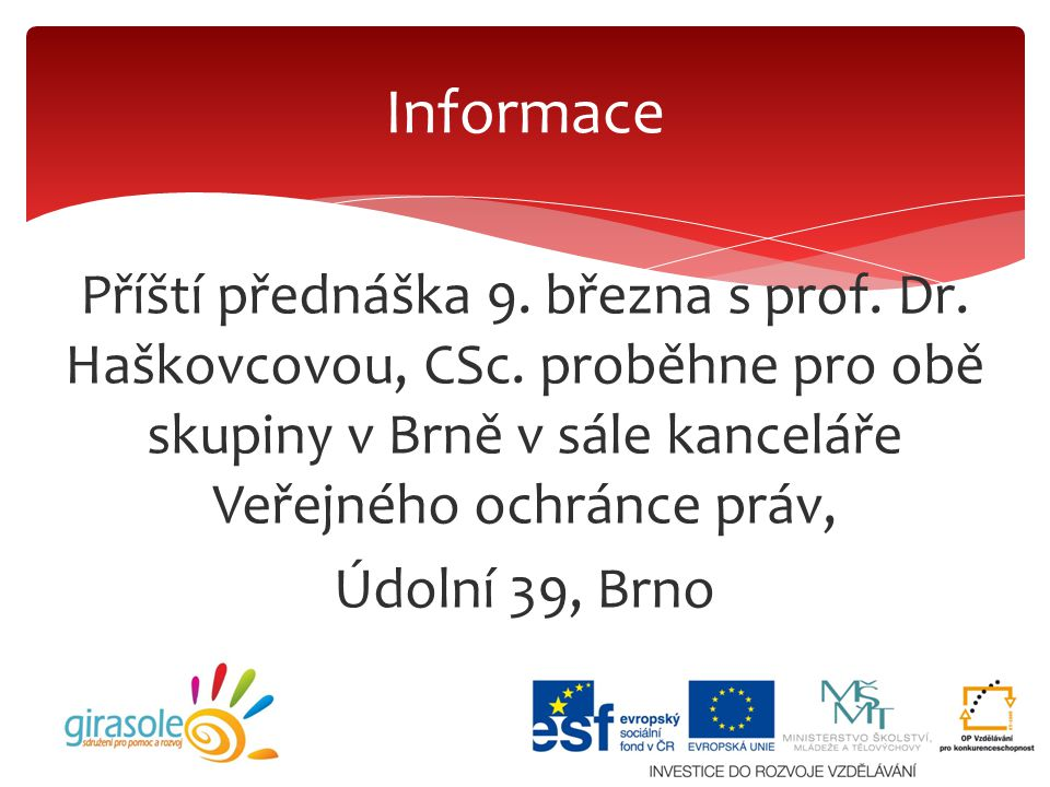 Informace Příští přednáška 9. března s prof. Dr. Haškovcovou, CSc. proběhne pro obě skupiny v Brně v sále kanceláře Veřejného ochránce práv,