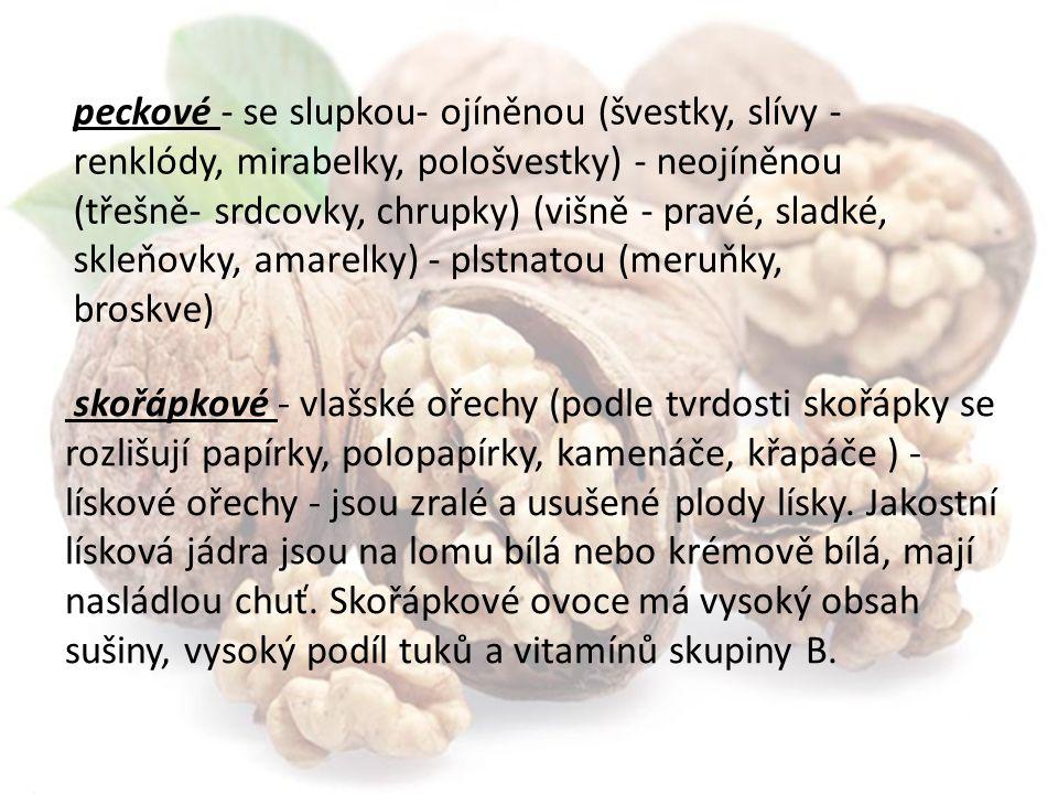 peckové - se slupkou- ojíněnou (švestky, slívy - renklódy, mirabelky, pološvestky) - neojíněnou (třešně- srdcovky, chrupky) (višně - pravé, sladké, skleňovky, amarelky) - plstnatou (meruňky, broskve)