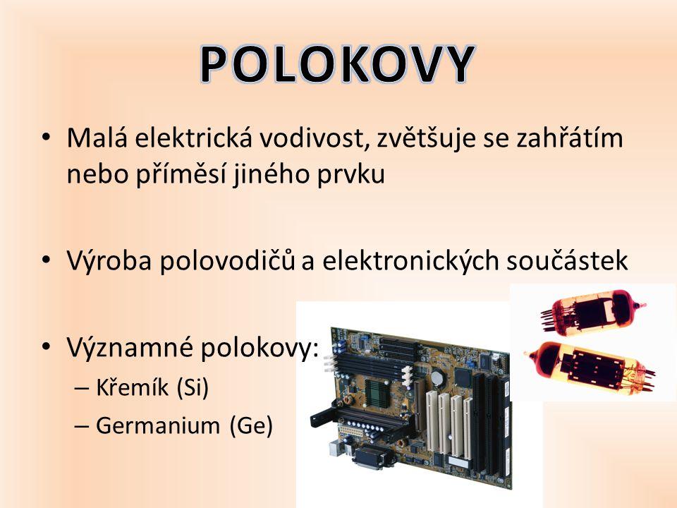 POLOKOVY Malá elektrická vodivost, zvětšuje se zahřátím nebo příměsí jiného prvku. Výroba polovodičů a elektronických součástek.