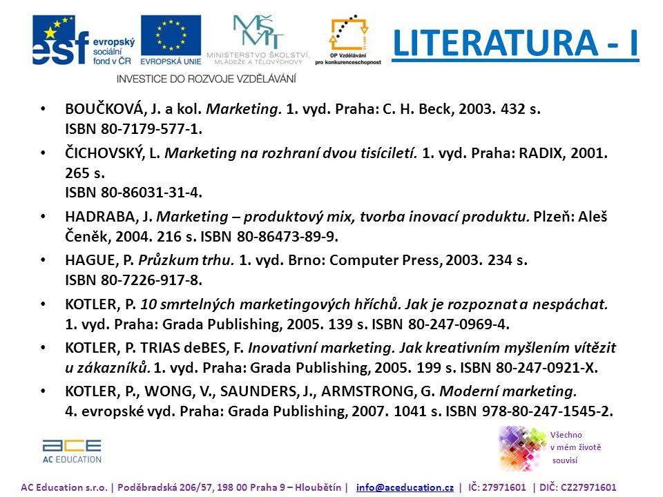 LITERATURA - I BOUČKOVÁ, J. a kol. Marketing. 1. vyd. Praha: C. H. Beck, 2003. 432 s. ISBN 80-7179-577-1.