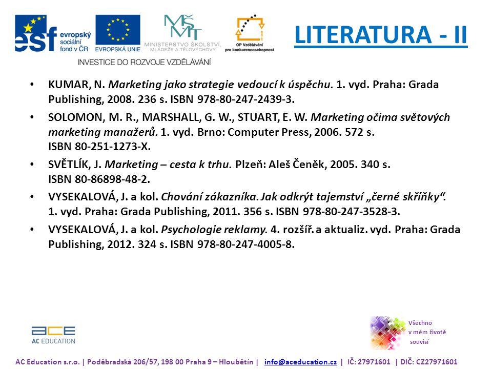 LITERATURA - II KUMAR, N. Marketing jako strategie vedoucí k úspěchu. 1. vyd. Praha: Grada Publishing, 2008. 236 s. ISBN 978-80-247-2439-3.