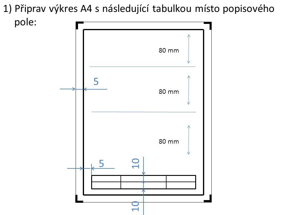 . 1) Připrav výkres A4 s následující tabulkou místo popisového pole: 5