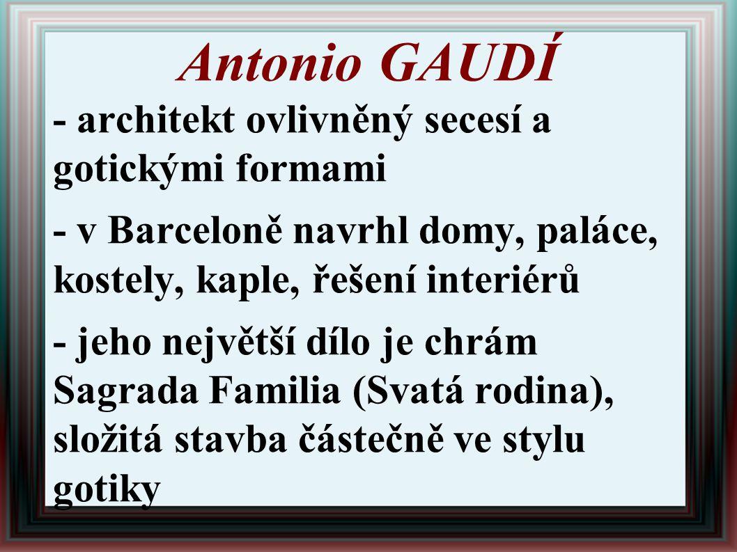 Antonio GAUDÍ - architekt ovlivněný secesí a gotickými formami