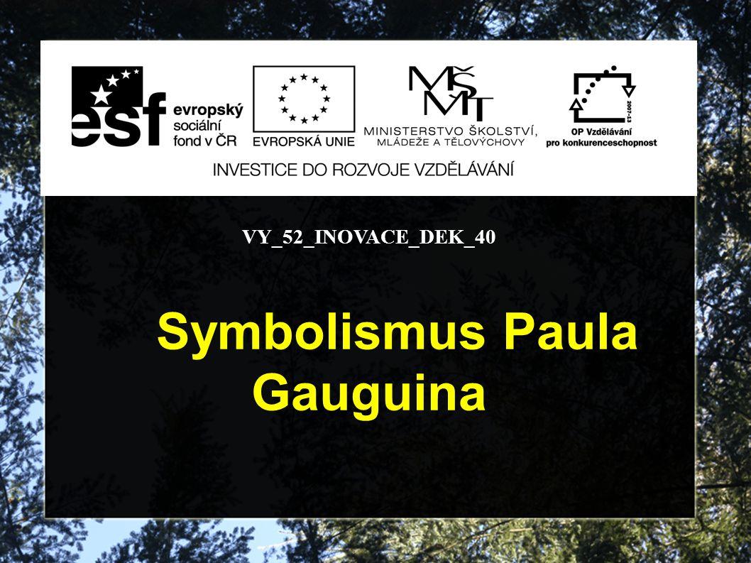 VY_52_INOVACE_DEK_40 Symbolismus Paula Gauguina