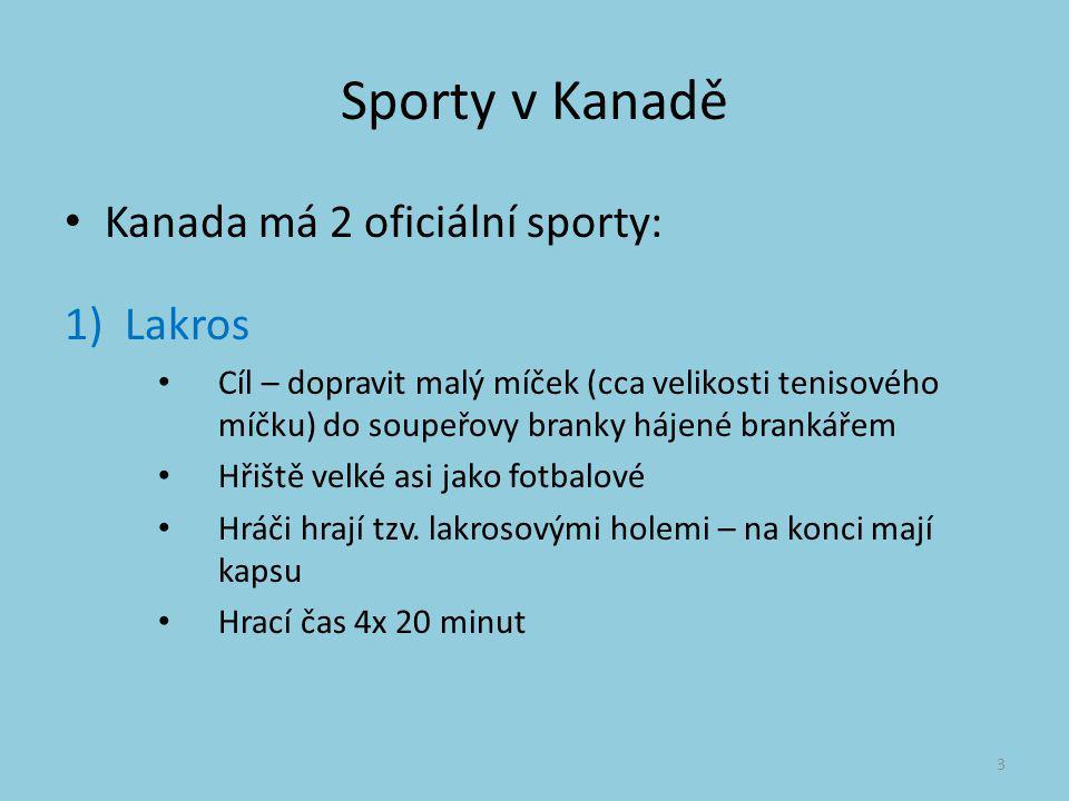 Sporty v Kanadě Kanada má 2 oficiální sporty: Lakros