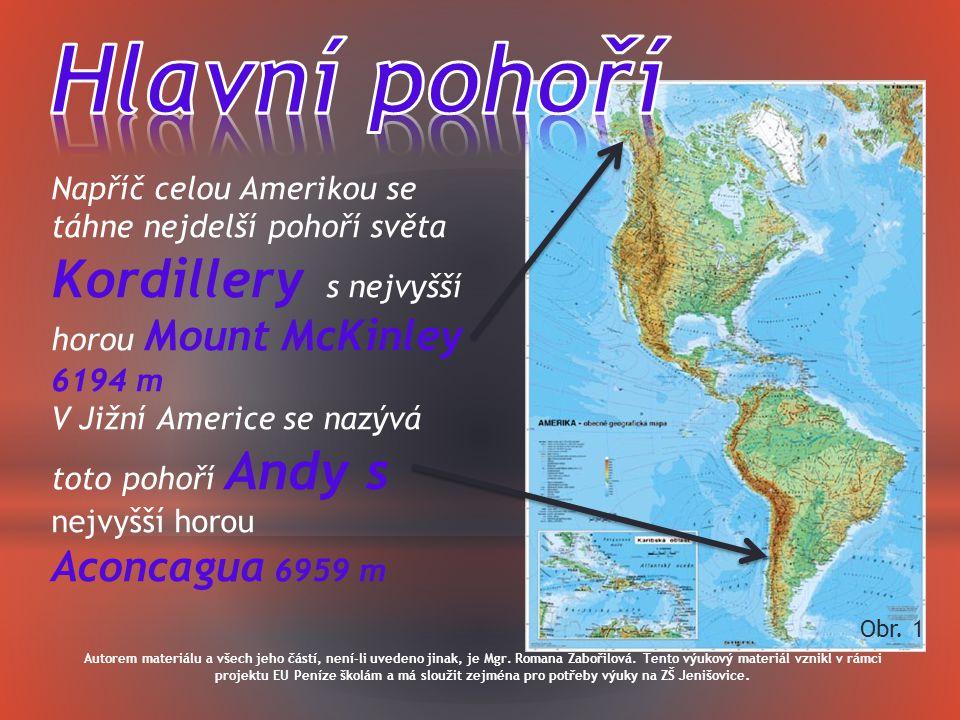 Hlavní pohoří Napříč celou Amerikou se táhne nejdelší pohoří světa Kordillery s nejvyšší horou Mount McKinley 6194 m.