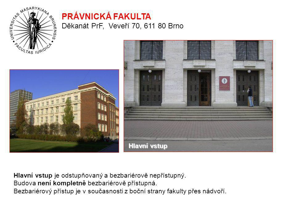 PRÁVNICKÁ FAKULTA Děkanát PrF, Veveří 70, 611 80 Brno Hlavní vstup