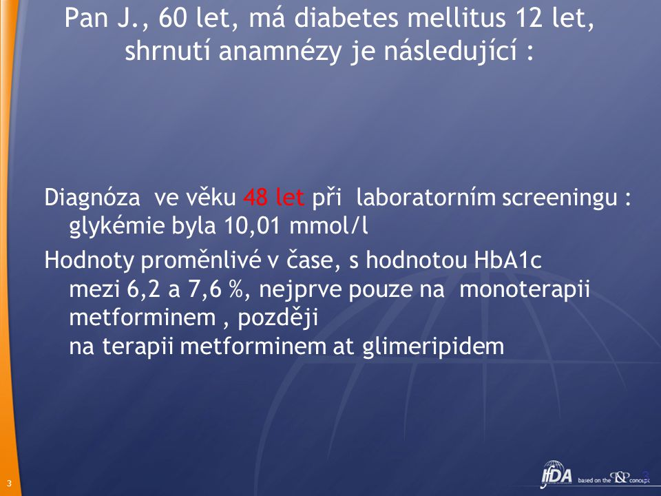 Pan J., 60 let, má diabetes mellitus 12 let, shrnutí anamnézy je následující :