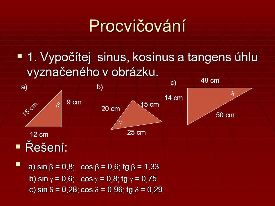 Procvičování 1. Vypočítej sinus, kosinus a tangens úhlu vyznačeného v obrázku. 48 cm. c) a) b)