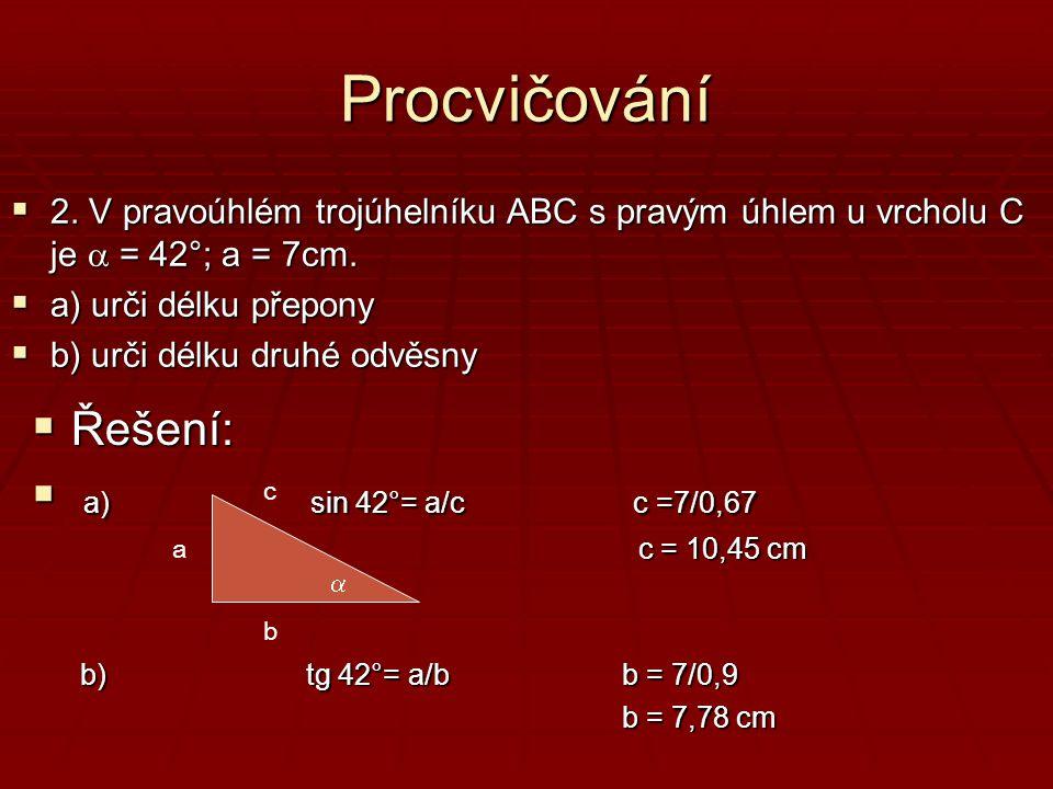 Procvičování Řešení: a) sin 42°= a/c c =7/0,67