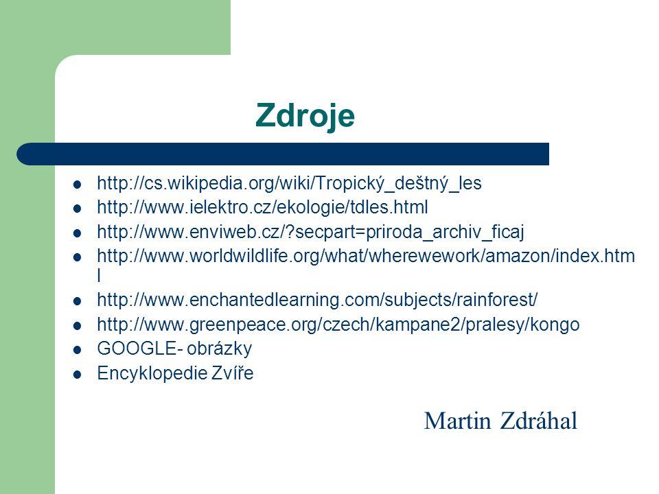 Zdroje Martin Zdráhal http://cs.wikipedia.org/wiki/Tropický_deštný_les