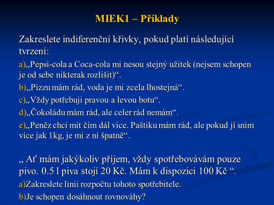 MIEK1 – Příklady Zakreslete indiferenční křivky, pokud platí následující tvrzení:
