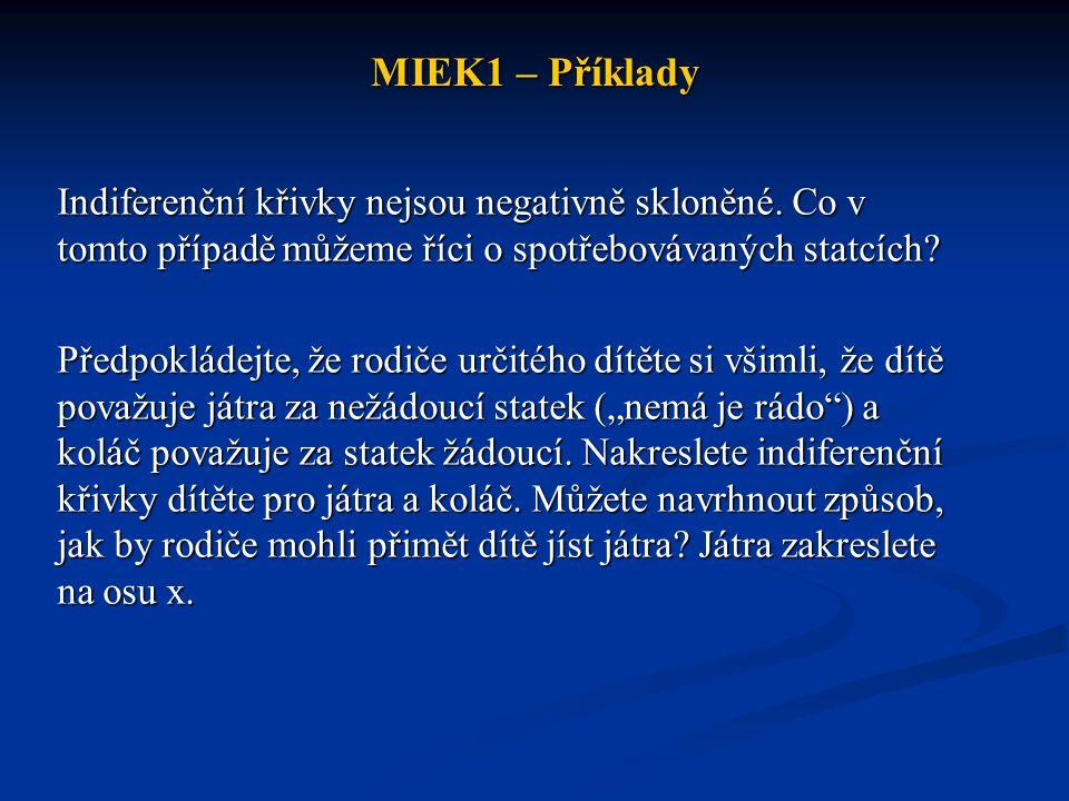 MIEK1 – Příklady Indiferenční křivky nejsou negativně skloněné. Co v tomto případě můžeme říci o spotřebovávaných statcích